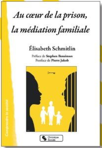 Elisabeth Schmitlin Au cœur de la prison, la médiation familiale